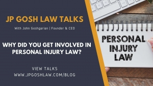 JP Gosh Law Talks for Biscayne Park, FL - Why Did You Get Involved in Personal Injury Law?
